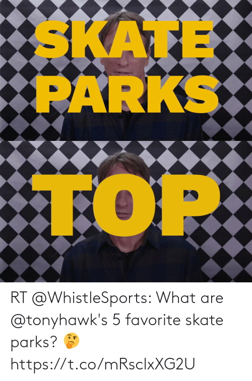 what are: RT @WhistleSports: What are @tonyhawk's 5 favorite skate parks? 🤔 https://t.co/mRsclxXG2U