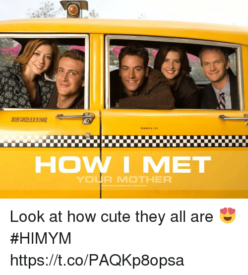 How I Met Your Mother: RTVER CARRIES S.0 I CHANG  PERMIT# 777  HOW I MET  YOUR MOTHER Look at how cute they all are 😍 #HIMYM https://t.co/PAQKp8opsa