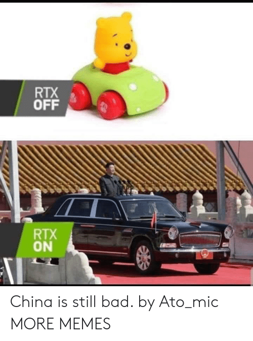 Bad, Dank, and Memes: RTX  OFF  RTX  ON China is still bad. by Ato_mic MORE MEMES