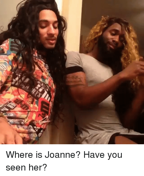 Have You Seen Her, Memes, and 🤖: RUA Where is Joanne? Have you seen her?