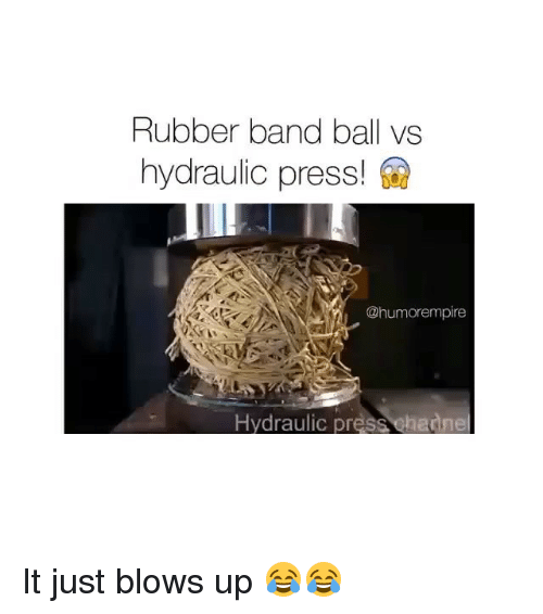 Band, Rubber, and Ball: Rubber band ball vs  hydraulic press!  Chumorempire  Hydraulic pr  channe It just blows up 😂😂