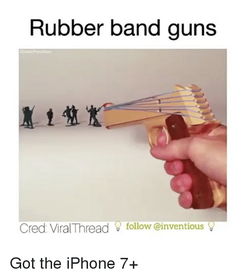 Iphone, Tumblr, and iPhone 7: Rubber band guns  Cred Viral Thread V follow @inventious  v Got the iPhone 7+