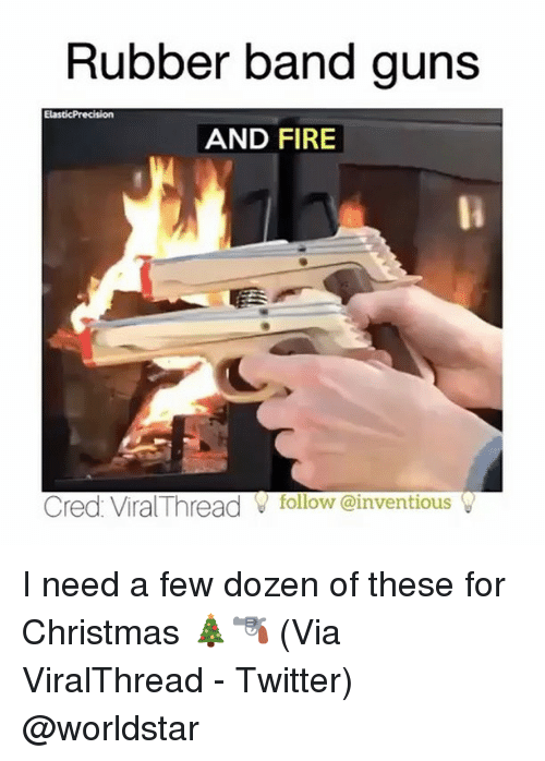 Memes, Worldstar, and Band: Rubber band guns  ElasticPrecision  AND FIRE  Cred Viral Thread follow einventious I need a few dozen of these for Christmas 🎄🔫 (Via ViralThread - Twitter) @worldstar