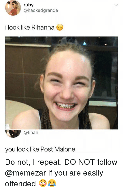 Memes, Post Malone, and Rihanna: ruby  @hackedgrande  i look like Rihanna  @finah  you look like Post Malone Do not, I repeat, DO NOT follow @memezar if you are easily offended 😳😂
