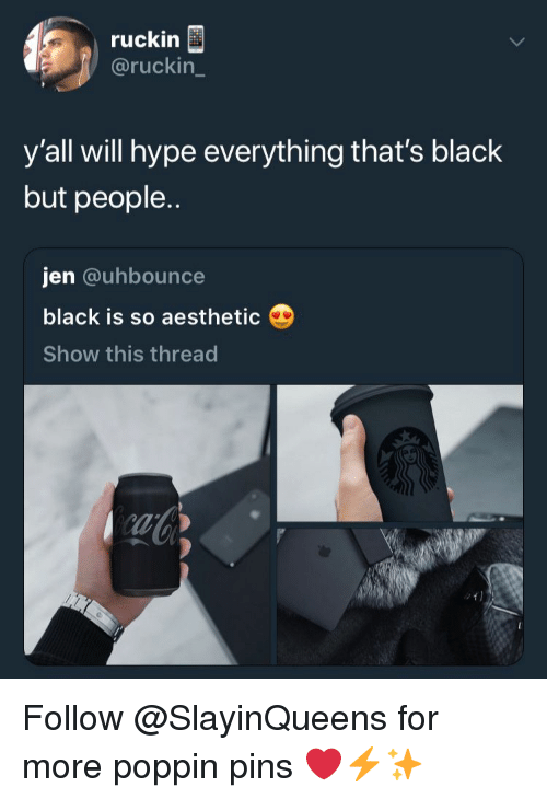 Hype, Aesthetic, and Black: ruckin  @ruckin  y'all will hype everything that's black  but people..  jen @uhbounce  black is so aesthetic  Show this thread  ab Follow @SlayinQueens for more poppin pins ❤️⚡️✨