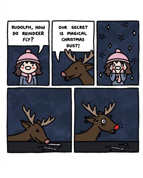 reindeer: RUDOLPH, HOW  DO REINDEER  FLY?  OUR SECRET  IS MAGICAL  CHRISTMAS  DUST!
