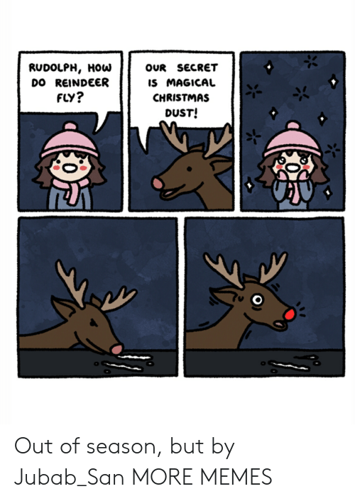 Christmas, Dank, and Memes: RUDOLPH, HOW  DO REINDEER  FLY?  OUR SECRET  IS MAGICAL  CHRISTMAS  DUST! Out of season, but by Jubab_San MORE MEMES
