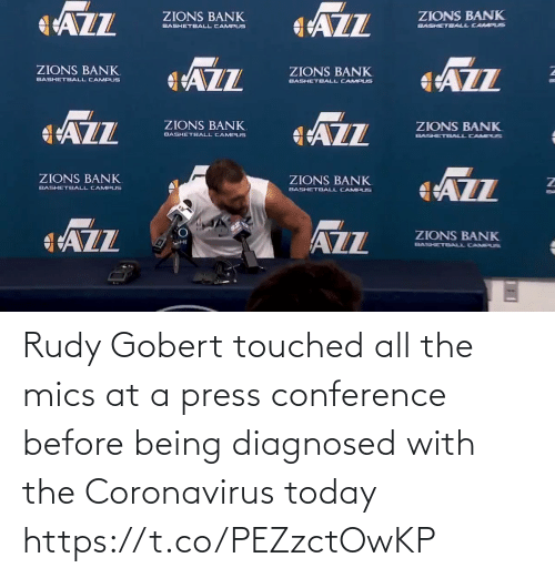 touched: Rudy Gobert touched all the mics at a press conference before being diagnosed with the Coronavirus today https://t.co/PEZzctOwKP