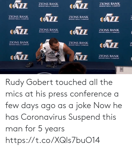 Few: Rudy Gobert touched all the mics at his press conference a few days ago as a joke  Now he has Coronavirus  Suspend this man for 5 years    https://t.co/XQls7buO14