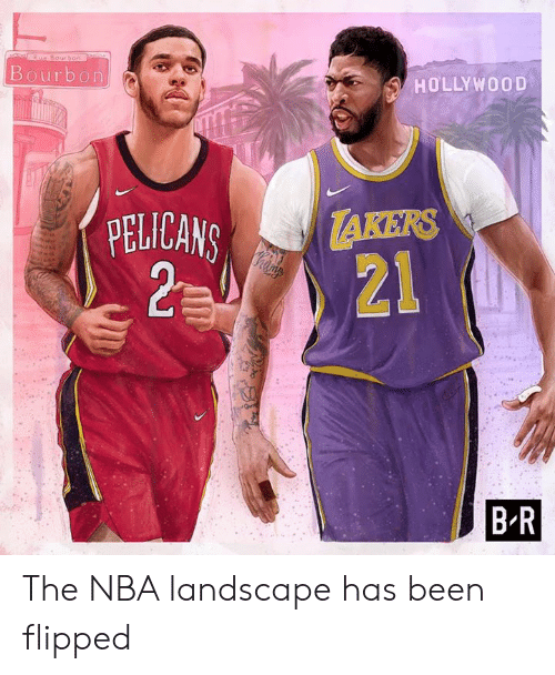 Nba, Been, and Bourbon: Rue Bourhoo  Bourbon  HOLLYWOOD  TAKERS  21  PELICANS  2 0  B R The NBA landscape has been flipped