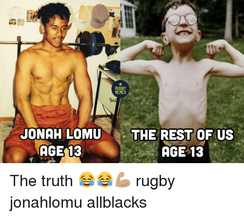 jonah: RUGBY  MEMES  Ins  JONAH LOMU  AGE 13  THE REST OF US  AGE 13 The truth 😂😂💪🏽 rugby jonahlomu allblacks