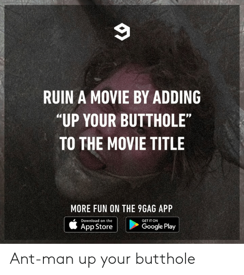 """9gag, Dank, and Google: RUIN A MOVIE BY ADDING  """"UP YOUR BUTTHOLE""""  TO THE MOVIE TITLE  MORE FUN ON THE 9GAG APP  Download on the  GET IT ON  App Store  Google Play Ant-man up your butthole"""