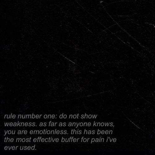 Pain, Been, and One: rule number one: do not show  weakness. as far as anyone knows,  you are emotionless. this has been  the most effective buffer for pain i've  ever used.