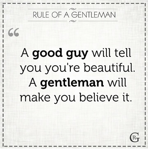 Beautiful, Good, and Beautiful A: RULE OF A GENTLEMAN  I CC  A good guy will tell  you you're beautiful.  A gentleman will  make you believe it.  1 make you believe it.