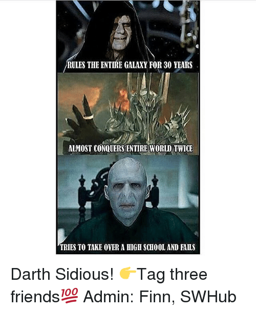 sidious: RULES THE ENTIRE GALAXY FOR 30 YEARS  ALMOST CONQUERSENTIRE WORID TWICE  TRIES TO TAKE OVER A HIGH SCHOOL AND FAILS Darth Sidious! 👉Tag three friends💯 Admin: Finn, SWHub