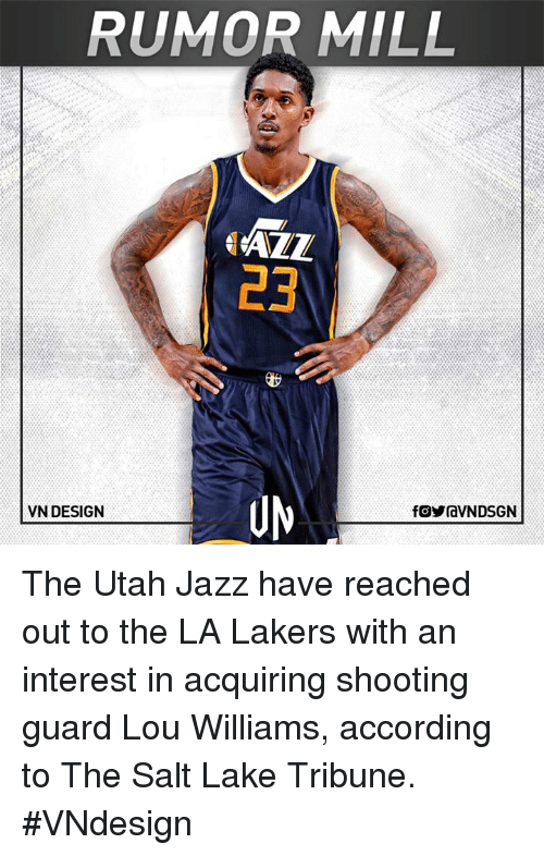 lou williams: RUMOR MILL  AZZ  B3  VN DESIGN  fOYraVNDSGN The Utah Jazz have reached out to the LA Lakers with an interest in acquiring shooting guard Lou Williams, according to The Salt Lake Tribune.  #VNdesign