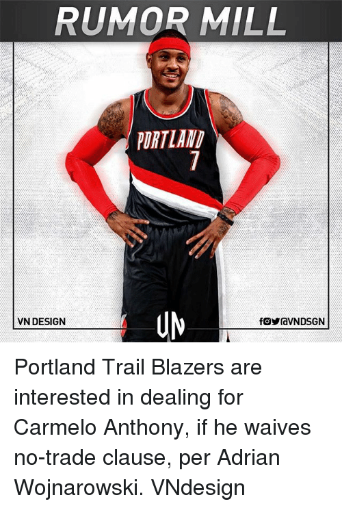Carmelo Anthony, Memes, and Portland Trail Blazers: RUMOR MILL  PORTLAND  VN DESIGN Portland Trail Blazers are interested in dealing for Carmelo Anthony, if he waives no-trade clause, per Adrian Wojnarowski. VNdesign