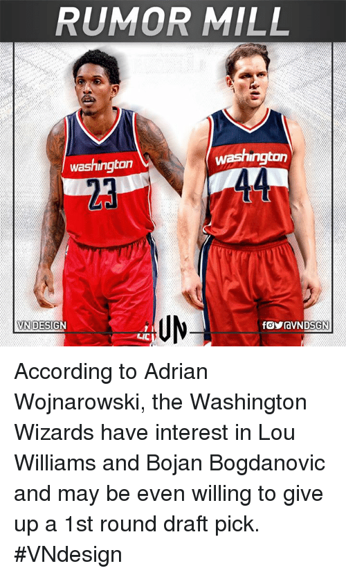 lou williams: RUMOR MILL  washington  washington  UN  VN DESIGN According to Adrian Wojnarowski, the Washington Wizards have interest in Lou Williams and Bojan Bogdanovic and may be even willing to give up a 1st round draft pick.  #VNdesign