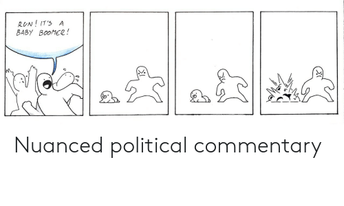 Commentary: RUN! IT' A  BABY BOOMER! Nuanced political commentary