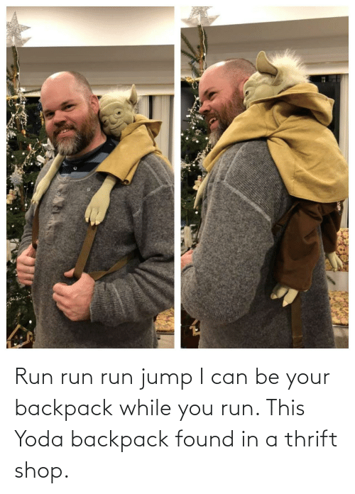 Run, Thrift Shop, and Yoda: Run run run jump I can be your backpack while you run. This Yoda backpack found in a thrift shop.