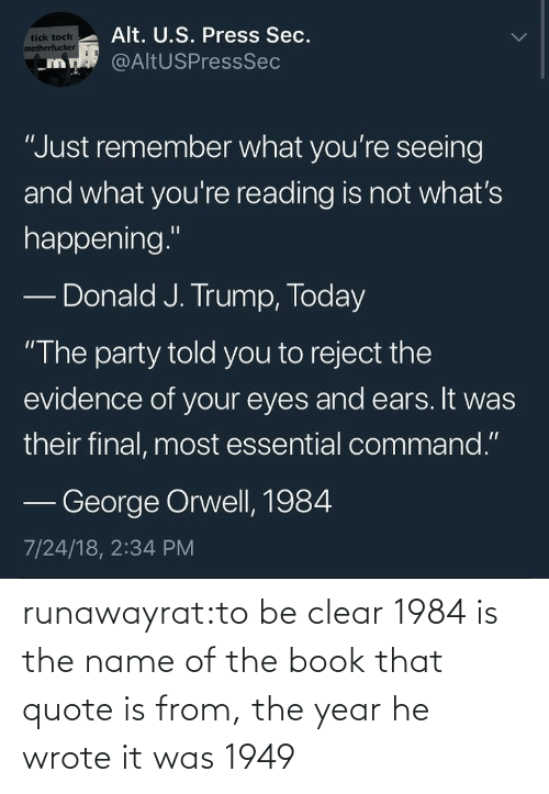 name: runawayrat:to be clear 1984 is the name of the book that quote is from, the year he wrote it was 1949
