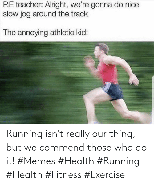 Isnt: Running isn't really our thing, but we commend those who do it! #Memes #Health #Running #Health #Fitness #Exercise