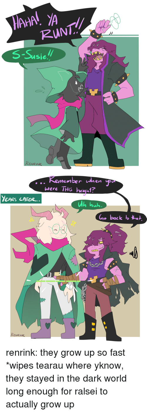 Susie: RUNT!  2  S!!  Susie  ENRINK   Remember when  were THIS heiaut?  YEARS LATER...  Ah  Go back to that  Cv  0  ENRINK renrink:  they grow up so fast *wipes tearau where yknow, they stayed in the dark world long enough for ralsei to actually grow up