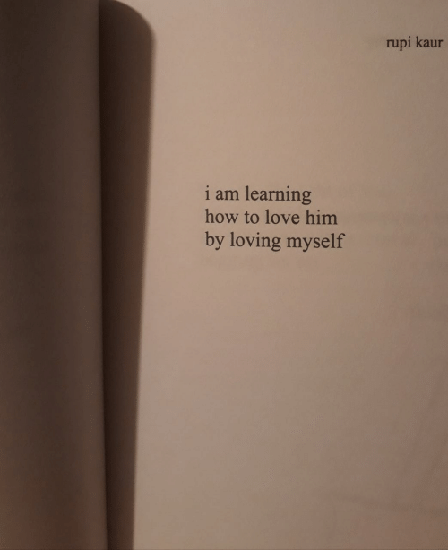 Love, How To, and How: rupi kaur  i am learning  how to love him  by loving myself
