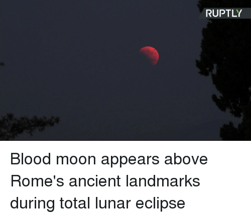 Blood Moon, Dank, and Eclipse: RUPTLY Blood moon appears above Rome's ancient landmarks during total lunar eclipse