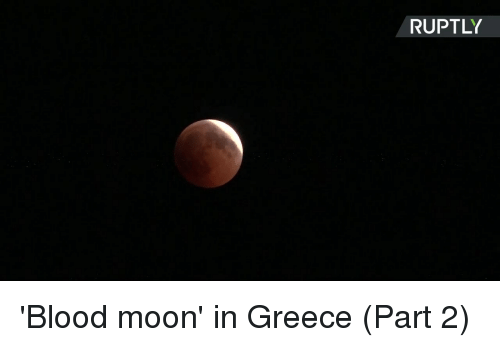 Blood Moon, Dank, and Greece: RUPTLY 'Blood moon' in Greece (Part 2)