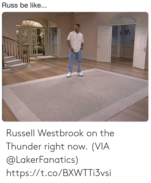 Be Like, Russell Westbrook, and Thunder: Russ be like... Russell Westbrook on the Thunder right now.  (VIA @LakerFanatics) https://t.co/BXWTTi3vsi