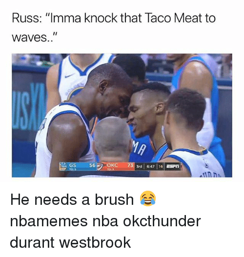 "Basketball, Nba, and Sports: Russ: ""Imma knock that Taco Meat to  waves..""  56O  OKC 73rd 647 16  GS He needs a brush 😂 nbamemes nba okcthunder durant westbrook"