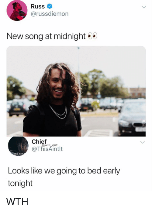 Memes, 🤖, and Midnight: Russ  @russdiemon  New song at midnight  Chief  @ThisAintlt  @will_ent  Tais ain 't  Looks like we going to bed early  tonight WTH