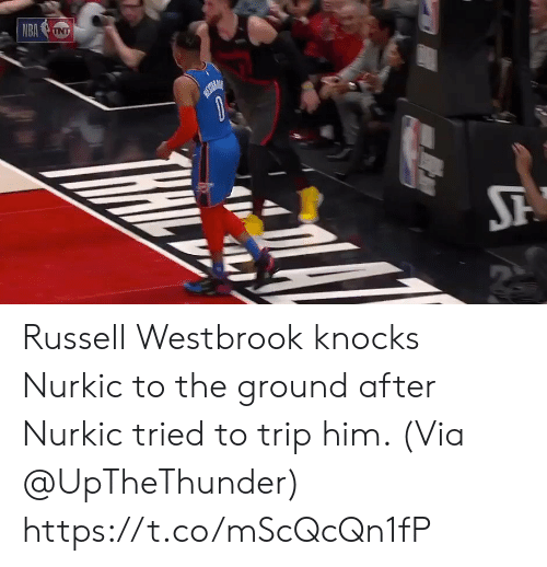 Memes, Russell Westbrook, and 🤖: Russell Westbrook knocks Nurkic to the ground after Nurkic tried to trip him.   (Via @UpTheThunder)   https://t.co/mScQcQn1fP