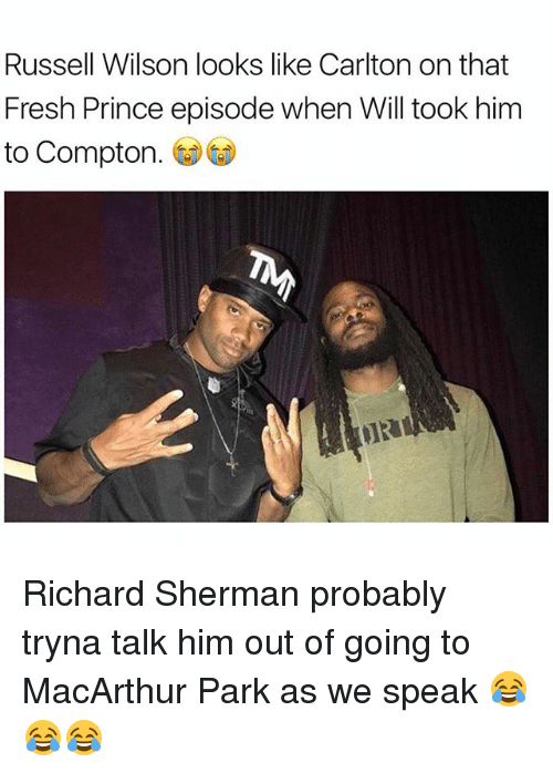 Fresh, Memes, and Prince: Russell Wilson looks like Carlton on that  Fresh Prince episode when Will took him  to Compton. Richard Sherman probably tryna talk him out of going to MacArthur Park as we speak 😂😂😂