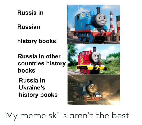 Books, Meme, and Reddit: Russia in  Russian  history books  Russia in other  countries history  books  Russia in  Ukraine's  history books My meme skills aren't the best