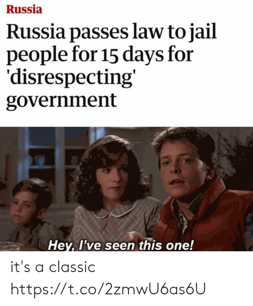 Jail, Russia, and Government: Russia  Russia passes law to jail  people for 15 days for  'disrespecting'  government  Hey, I've seen this one! it's a classic https://t.co/2zmwU6as6U