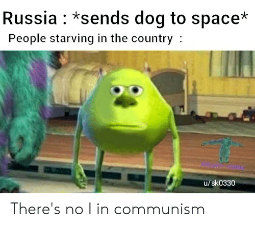 Russia, Space, and Dank Memes: Russia *sends dog to space*  People starving in the country  u/sk0330 There's no I in communism