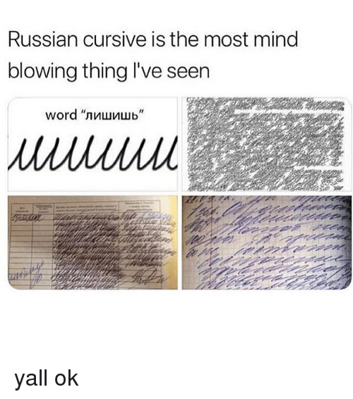 Memes, Russian, and Mind: Russian cursive is the most mind  blowing thing l've seen yall ok