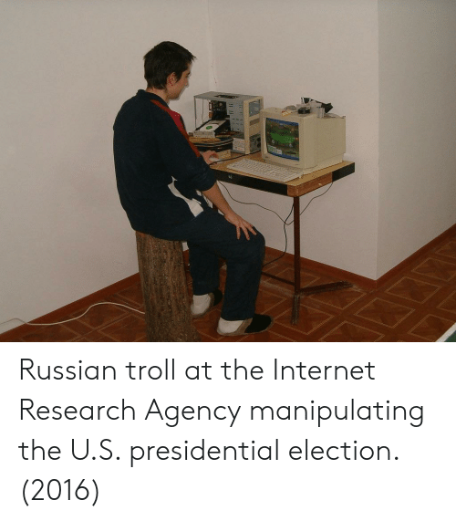 Presidential election: Russian troll at the Internet Research Agency manipulating the U.S. presidential election. (2016)