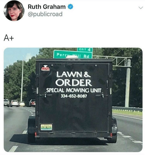 Order, Unit, and  Perry: Ruth Graham  @publicroad  A+  EXIT 4  Perry Mll Rd  LAWN &  ORDER  SPECIAL MOWING UNIT  334-652-8087  299 8279