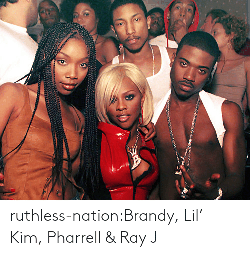 Nation: ruthless-nation:Brandy, Lil' Kim, Pharrell & Ray J