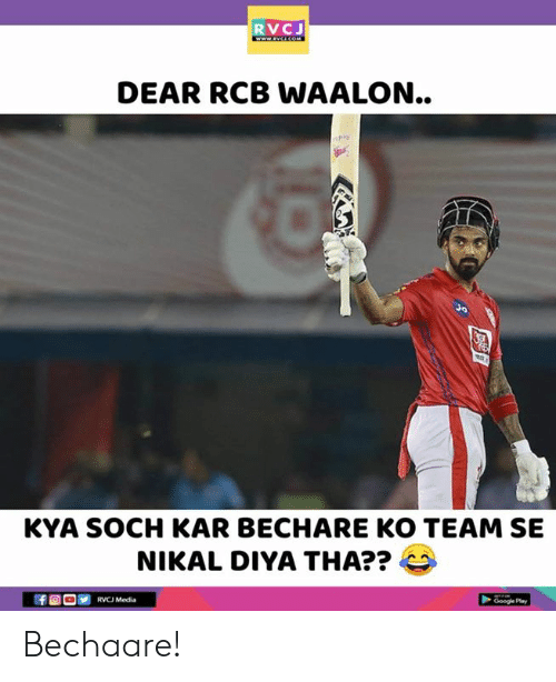 Google, Memes, and 🤖: RVCJ  DEAR RCB WAALON..  KYA SOCH KAR BECHARE KO TEAM SE  NIKAL DIYA THA?? 4  Google Pay Bechaare!