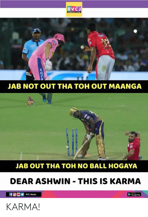 Memes, Karma, and 🤖: RVCJ  JAB NOT OUT THA TOH OUT MAANGA  JAB OUT THA TOH NO BALL HOGAYA  DEAR ASHWIN THIS IS KARMA  RVC Media KARMA!