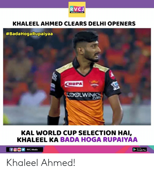 Google, Memes, and World Cup: RVCJ  KHALEEL AHMED CLEARS DELHI OPENERS  #BadaHogaRupaiyaa  RUPA  DOLWiN  KAL WORLD CUP SELECTION HAI,  KHALEEL KA BADA HOGA RUPAIYAA  RVCJ Media  Google Play Khaleel Ahmed!