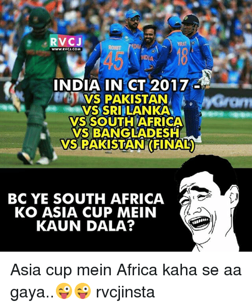 Africa, Memes, and India: RVCJ  WWW RVCJ COM  INDIA IN CT 2017  VS PAKISTAN  VS SRI LANKA  VS SOUTH AFRICA  VS BANGLADESH  VS PAKISTAN FINAL  BC YE SOUTH AFRICA  KO ASIA CUP MEIN  KAUN DALA? Asia cup mein Africa kaha se aa gaya..😜😜 rvcjinsta