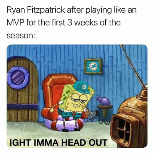 mvp: Ryan Fitzpatrick after playing like an  MVP for the first 3 weeks of the  season:  GhettoGronk  IGHT IMMA HEAD OUT