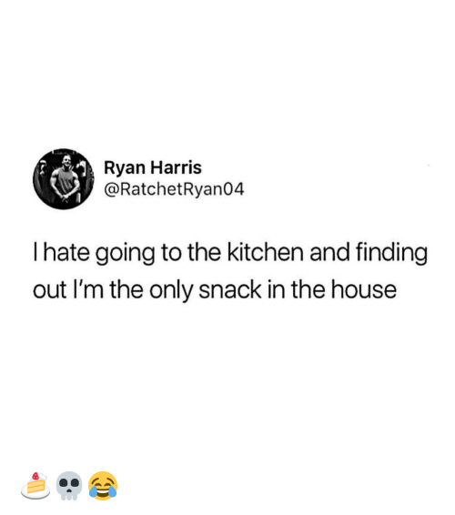 Memes, House, and 🤖: Ryan Harris  @RatchetRyan04  I hate going to the kitchen and finding  out I'm the only snack in the house 🍰💀😂