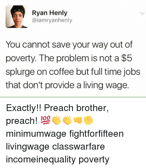 Providence: Ryan Henly  @iamryanhenly  You cannot save your way out of  poverty. The problem is not a $5  splurge on coffee but full time jobs  that don't provide a living wage. Exactly!! Preach brother, preach! 💯👏👏👊✊ minimumwage fightforfifteen livingwage classwarfare incomeinequality poverty