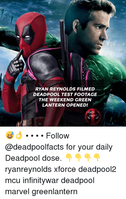 Facts, Memes, and Deadpool: RYAN REYNOLDS FILMED  DEADPOOL TEST FOOTAGE  THE WEEKEND GREEN  LANTERN OPENED!  DEADROL  FACTS 😅👌 • • • • Follow @deadpoolfacts for your daily Deadpool dose. 👇👇👇👇 ryanreynolds xforce deadpool2 mcu infinitywar deadpool marvel greenlantern